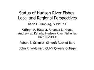 Status of Hudson River Fishes: Local and Regional Perspectives Karin E. Limburg, SUNY-ESF