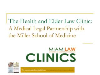 The Health and Elder Law Clinic:   A Medical Legal Partnership with the Miller School of Medicine