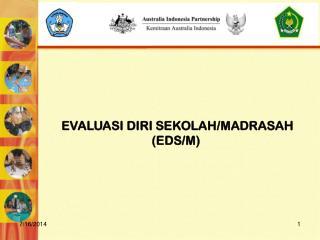 EVALUASI DIRI SEKOLAH /MADRASAH (EDS /M )