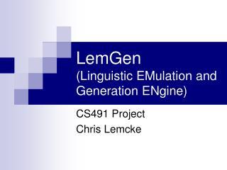 LemGen (Linguistic EMulation and Generation ENgine)
