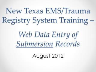 New Texas EMS/Trauma Registry System Training – Web Data Entry of  Submersion  Records