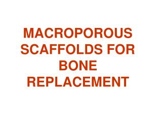 MACROPOROUS SCAFFOLDS FOR BONE REPLACEMENT