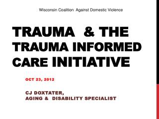 Trauma  & The  Trauma Informed Care  Initiative