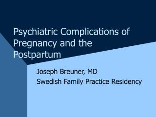Psychiatric Complications of Pregnancy and the Postpartum