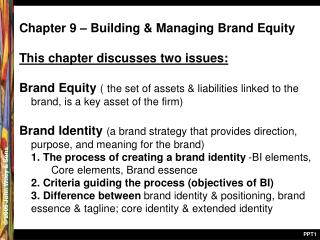 Chapter 9 – Building & Managing Brand Equity This chapter discusses two issues: