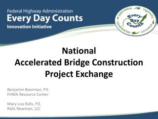 Benjamin Beerman, P.E. FHWA Resource Center Mary Lou Ralls, P.E. Ralls Newman, LLC