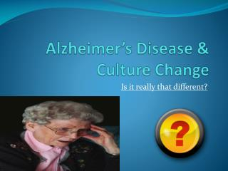 Alzheimer's Disease & Culture Change