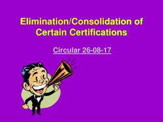 Elimination/Consolidation of Certain Certifications