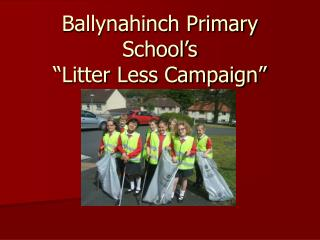 "Ballynahinch Primary School's ""Litter Less Campaign"""