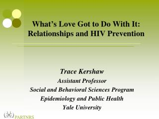What's Love Got to Do With It: Relationships and HIV Prevention