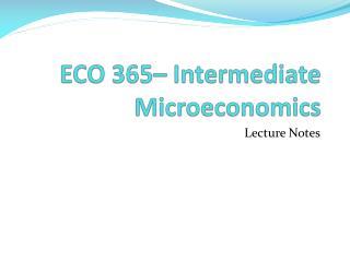 ECO 365– Intermediate Microeconomics