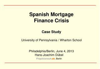 Spanish Mortgage Finance Crisis Case Study University of Pennsylvania / Wharton School