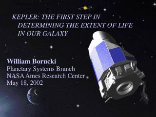 KEPLER: THE FIRST STEP IN DETERMINING THE EXTENT OF LIFE IN OUR GALAXY