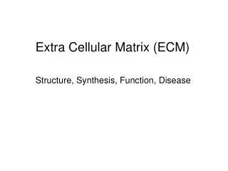 Extra Cellular Matrix (ECM) Structure, Synthesis, Function, Disease