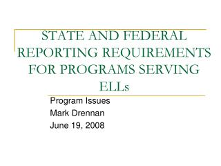 STATE AND FEDERAL REPORTING REQUIREMENTS FOR PROGRAMS SERVING ELLs