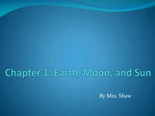 Chapter  1:  Earth , Moon, and  Sun