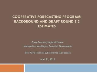 Cooperative Forecasting Program: Background and draft Round 8.2 Estimates