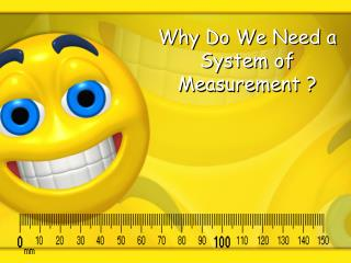 Why Do We Need a System of Measurement ?