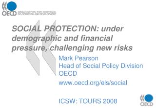 SOCIAL PROTECTION: under demographic and financial pressure, challenging new risks