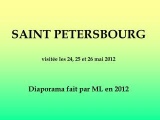 SAINT PETERSBOURG  visitée les 24, 25 et 26 mai 2012 Diaporama fait par ML en 2012