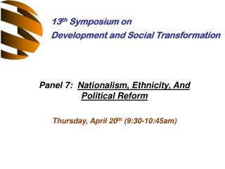 Panel 7:   Nationalism, Ethnicity, And Political Reform Thursday, April 20 th  (9:30-10:45am)