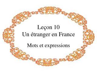 Leçon 10  Un étranger en France