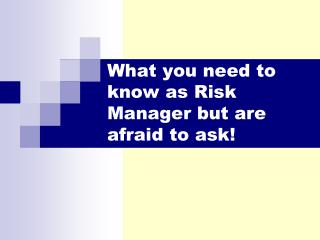 What you need to know as Risk Manager but are afraid to ask!