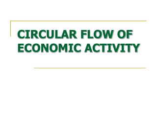 CIRCULAR FLOW OF ECONOMIC ACTIVITY