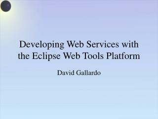 Developing Web Services with the Eclipse Web Tools Platform