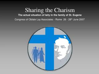 Sharing the Charism The actual situation of laity in the family of St. Eugene