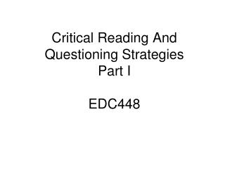 Critical Reading And Questioning Strategies Part I EDC448