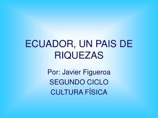 ECUADOR, UN PAIS DE RIQUEZAS