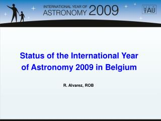 Status of the International Year  of Astronomy 2009 in Belgium