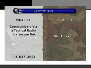 TASK:   Communicate via a tactical radio in a secure net.