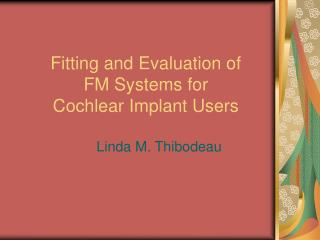 Fitting and Evaluation of  FM Systems for  Cochlear Implant Users