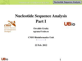 Nucleotide Sequence Analysis Part I Osvaldo Gra�a ograna@cnio.es CNIO Bioinformatics Unit