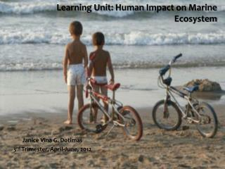 Learning Unit:  Human  Impact on Marine Ecosystem