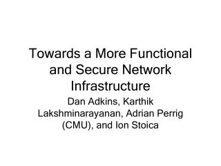 Towards a More Functional and Secure Network Infrastructure