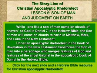 The Story-Line of  Christian Apocalyptic Rhetorolect LESSON 6: SON OF MAN  AND JUDGMENT ON EARTH