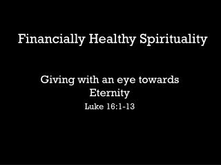 Giving with an eye towards Eternity Luke 16:1-13