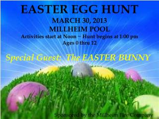 EASTER EGG HUNT MARCH 30, 2013 MILLHEIM POOL Activities start at Noon ~ Hunt begins at 1:00 pm