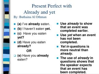 Present Perfect with 			Already and yet By: Buthaina Al Othman