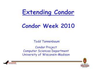 Extending Condor Condor Week 2010