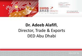 Dr.  Adeeb Alafifi , Director ,Trade &  Exports DED Abu  Dhabi