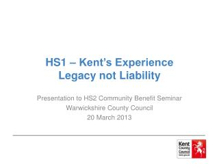 HS1 � Kent�s Experience Legacy not Liability
