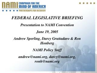 FEDERAL LEGISLATIVE BRIEFING Presentation to NAMI Convention June 19, 2005