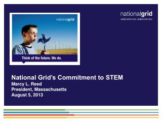 National Grid's Commitment to STEM Marcy L. Reed President, Massachusetts  August 5, 2013