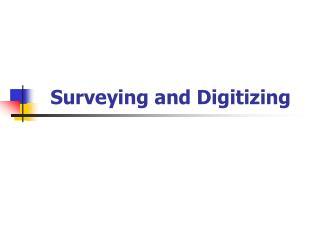 Surveying and Digitizing