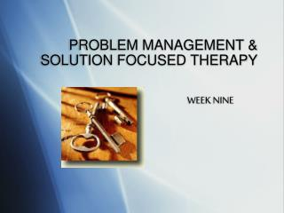 PROBLEM MANAGEMENT & SOLUTION FOCUSED THERAPY