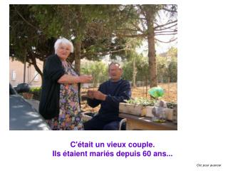 C'�tait un vieux couple.   Ils �taient mari�s depuis 60 ans...